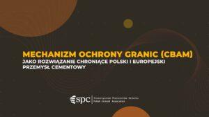 Mechanizm Ochrony Granic (CBAM) jako rozwiązanie chroniące polski i europejski przemysł cementowy